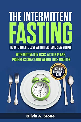 The Intermittent Fasting: How to Live Fit, Lose Weight fast  and Stay Young. Inspiring Beginner's Guide with  Mоtivаtiоn Liѕts, Aсtiоn Plаnѕ, Prоgrеѕѕ ... Wеight Lоѕѕ Trасkеr. (Weight loss program) ()