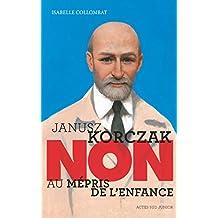 Janusz Korczak : Non au mépris de l'enfance (French Edition)