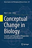 Conceptual Change in Biology : Scientific and Philosophical Perspectives on Evolution and Development, , 9401794111