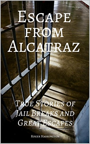 ESCAPE FROM ALCATRAZ: True Stories of Jail Breaks and Great Escapes