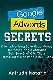 #6: Google AdWords Secrets: Killer Advertising: Save Huge Money: Ultimate Google Analytics Get Sure Shot CPA Clicks From 1000 Million People in 10 Mins.: Advertise ... ADWORDS AND GOOGLE ANALYTICS SECRETS)