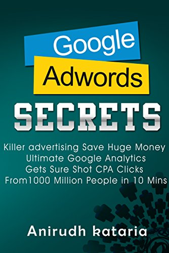 Google AdWords Secrets: Killer Advertising: Save Huge Money: Ultimate Google Analytics Get Sure Shot CPA Clicks From 1000 Million People in 10 Mins.: Advertise ... AND GOOGLE ANALYTICS SECRETS Book 1) (Top 10 Best Intelligence Agencies)