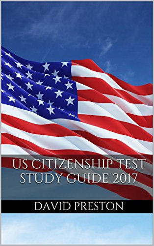 US Citizenship Test Study Guide 2017: Practice Questions for the USCIS Naturalization Test
