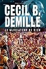 Cecil B. Demille : le gladiateur de Dieu par Bourget