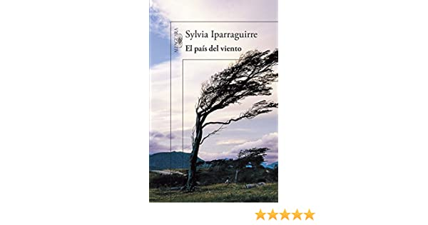 Amazon.com: El país del viento (Spanish Edition) eBook: Sylvia Iparraguirre: Kindle Store