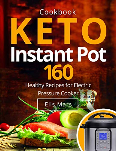 Keto Instant Pot Cookbook: 160 Healthy Recipes for Electric Pressure Cooker by Elis Mars
