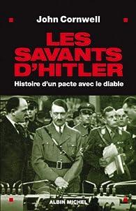 Les savants d'Hitler. Histoire d'un pacte avec le diable par John Cornwell
