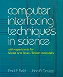 Computer Interfacing Techniques in Science, Paul E. Field and John A. Davies, 067318112X