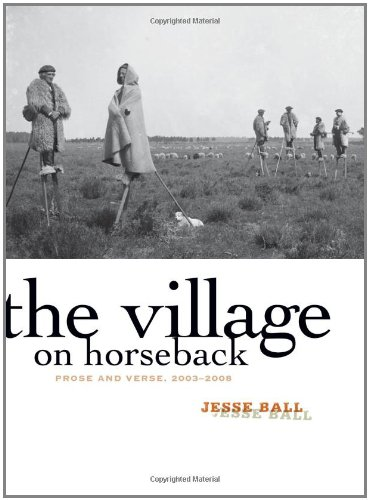 The Village On Horseback: Prose And Verse, 2003-2008