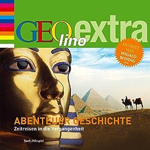 Abenteuer Geschichte. Zeitreise in die Vergangenheit (GEOlino extra Hör-Bibliothek) Hörbuch