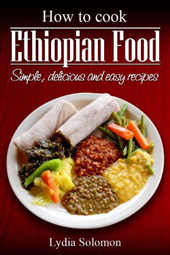 How To Cook Ethiopian Food : simple, delicious and easy recipes
