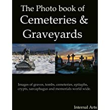 The Photo Book of Cemeteries and Graveyards. Images of graves, tombs, cemeteries, epitaphs, crypts, sarcaphagus and  memorials world wide. (Photo Books 26)