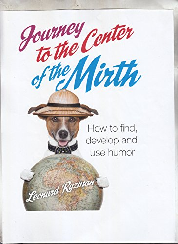 Journey to the Center of the Mirth: How to Find, Develop, and use Humor