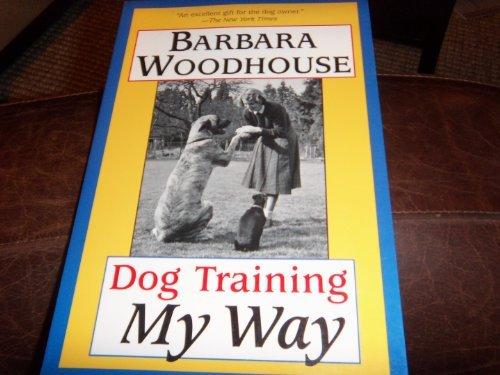 Dog Training My Way by Barbara Woodhouse (2001-11-05)