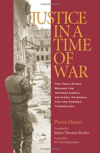 Justice in a Time of War: The True Story Behind the International Criminal Tribunal for the Former Yugoslavia (Eugenia & Hugh M. Stewart '26 Series on Eastern Europe) by Pierre Hazan (2004-09-03)