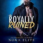 Royally Ruined: Bad Boy Royals, Book 2 | Nora Flite