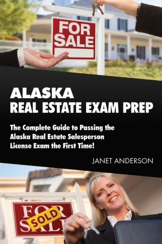 Alaska Real Estate Exam Prep: The Complete Guide to Passing the Alaska Real Estate Salesperson License Exam the First Time!