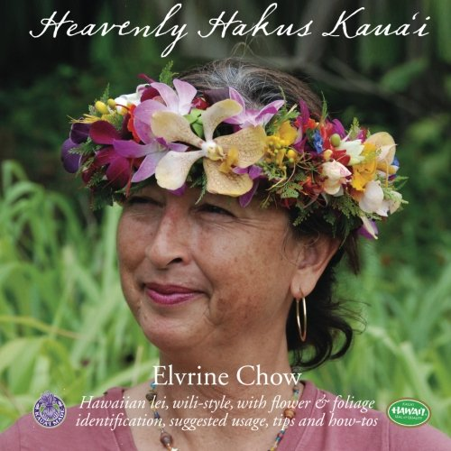 Heavenly Hakus Kauai: Hawaiian lei, wili-style, with flower & foliage identification, suggested usage, tips and how-tos