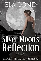Silver Moon's Reflection (Moon's Reflection Series Book 3)