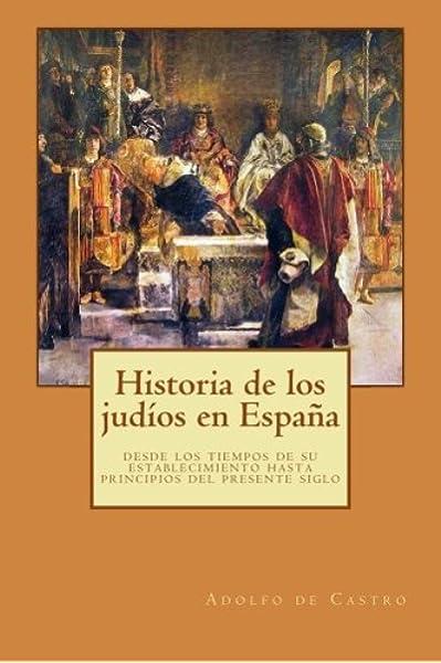 Historia de los judíos en España: desde los tiempos de su establecimiento hasta principios del presente siglo: Amazon.es: de Castro, Adolfo, bates, philip: Libros