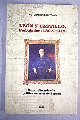 León y Castillo, embajador, 1887-1918: un estudio sobre la ...