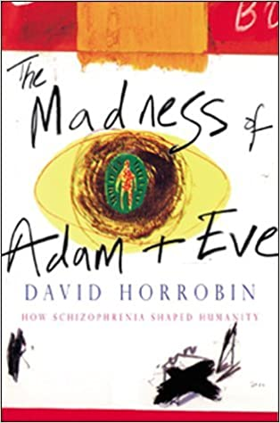 Book The Madness of Adam and Eve: How Schizophrenia Shaped Humanity by David F. Horrobin (2002-04-01)