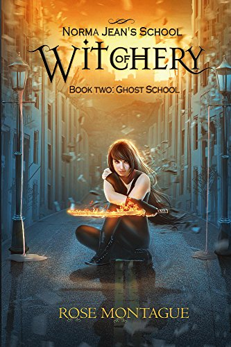 Norma Jean's School of Witchery, Book Two: Ghost School by [Montague, Rose]