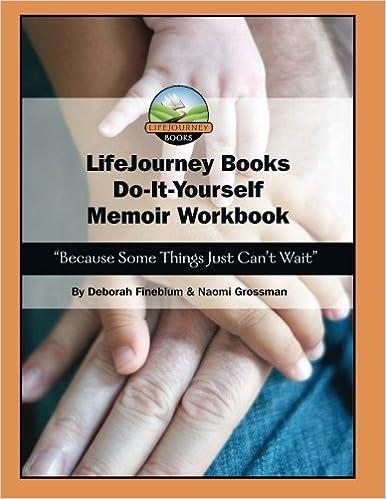Lifejourney books do it yourself memoir workbook because some lifejourney books do it yourself memoir workbook because some things just cant wait naomi grossman and deborah fineblum 9780615675701 amazon solutioingenieria Image collections