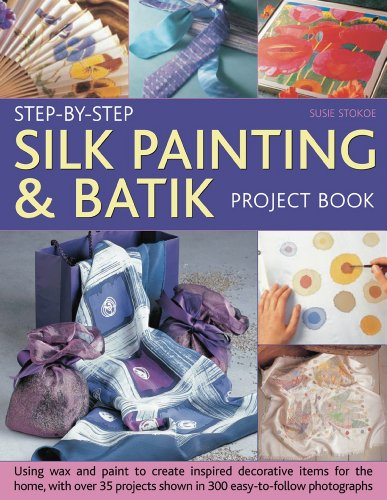Batik Painting - Step-by-Step Silk Painting & Batik Project Book: Inspired and decorative projects to make for the home