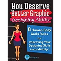 You Deserve Better Graphic Designing Skills : A Beginners Guide for Graphic Design Kindle Edition for Free