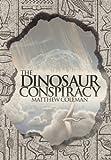 The Dinosaur Conspiracy, Matthew Coleman, 1481706861