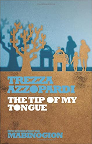 The Tip of My Tongue: And Some Other Weapons as Well (New Stories from the Mabinogion)