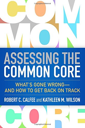 Assessing the Common Core: What's Gone Wrong--and How to Get Back on Track