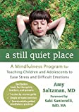 A Still Quiet Place: A Mindfulness Program for Teaching Children and Adolescents to Ease Stress and Difficult Emotions