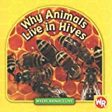 Why Animals Live in Hives - Book  of the Where Animals Live