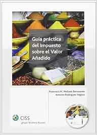 Guía práctica del Impuesto sobre el Valor Añadido: Amazon.es: Francisco Manuel Mellado Benavente, Antonio Rodríguez Vegazo: Libros