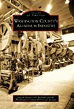 Washington County's Aluminum Industry, Janean Mollet-Van Beckum and The Washington County Historical Society, 0738560448