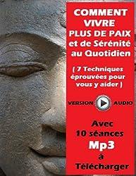 Comment Vivre Plus de PAIX et de Sérénité dans votre Quotidien (Avec 10 Séances Audios Mp3 à télécharger)