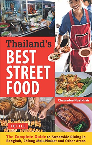 Thailand's Best Street Food: The Complete Guide to Streetside Dining in Bangkok, Chiang Mai, Phuket and Other Areas by Chawadee Nualkhair