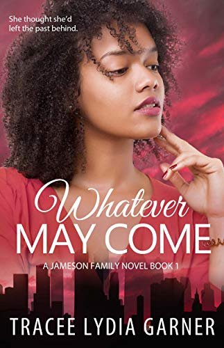 Whatever May Come (Book 1: Jameson Family Series) by [Garner, Tracee]