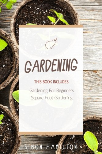 Gardening: Square Foot Gardening, Gardening A Beginners Guide by Mr Simon Hamilton