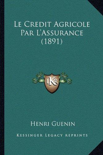 le-credit-agricole-par-lassurance-1891-french-edition