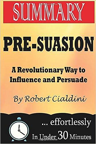 Pre suasion a revolutionary way to influence and persuade