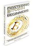 Bitcoin: Mastering Bitcoin for Beginner - Innovative guide for Bitcoin enthusiasts, Bitcoin investors, Bitcoin traders, Bitcoin miners and Bitcoin merchants(Blockchain, ... Cryptocurrency, Bitcoin wallet)