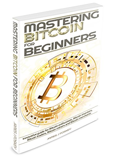 Bitcoin: Mastering Bitcoin for Beginner - Innovative guide for Bitcoin enthusiasts, Bitcoin investors, Bitcoin traders, Bitcoin miners and Bitcoin merchants(Blockchain, ... Cryptocurrency, Bitcoin wallet) (Best Hardware For Mining Litecoin)