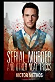 Serial Murder and Other Neat Tricks, Victor Methos, 1495984419
