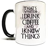 That's What I Do I Drink Coffee & I Know Things 11oz Grade A...