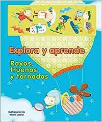Explora y aprende. Rayos, truenos y tornados (EXPLORANDO EL MUNDO)