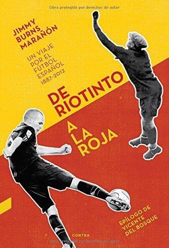 De Riotinto a la Roja: Un viaje por el f?otbol espa?¡Àol 1887a??2012 (Spanish Edition) by Jimmy Burns Mara?¡À?3n (2014-05-01)