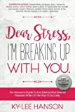 Dear Stress, I'm Breaking Up With You: The Woman's Guide To End Internal And External Pressures While On Her Way To Success (Dear Women Guide Book Series) (Volume 1)